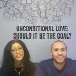 Unconditional Love: Should it Be the Goal?